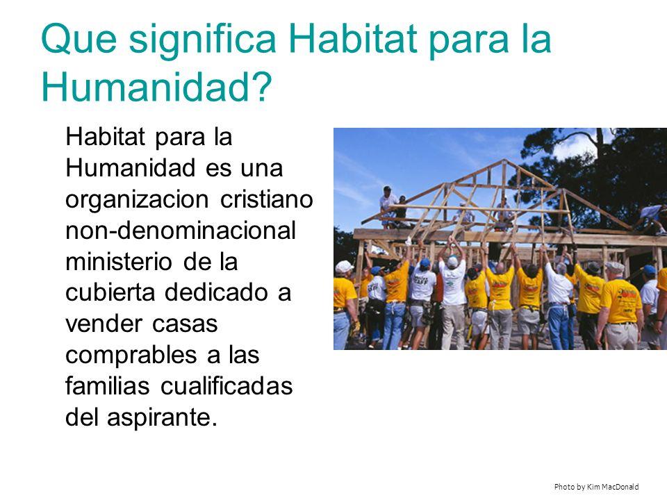 Que significa Habitat para la Humanidad? Habitat para la Humanidad es una organizacion cristiano non-denominacional ministerio de la cubierta dedicado