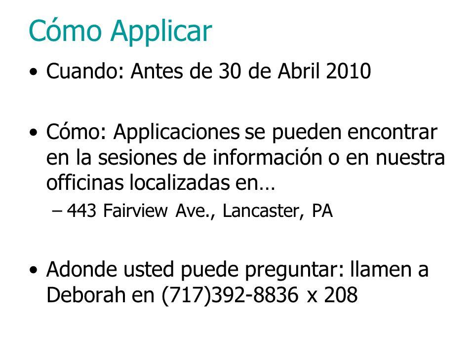 Cómo Applicar Cuando: Antes de 30 de Abril 2010 Cómo: Applicaciones se pueden encontrar en la sesiones de información o en nuestra officinas localizad