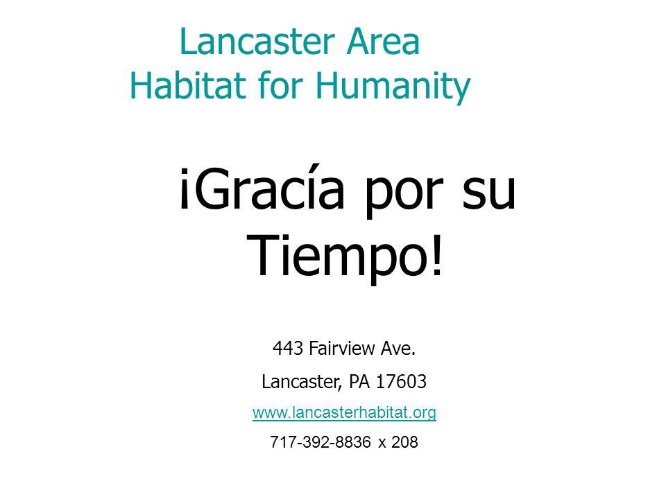 Lancaster Area Habitat for Humanity ¡Gracía por su Tiempo! 443 Fairview Ave. Lancaster, PA 17603 www.lancasterhabitat.org 717-392-8836 x 208