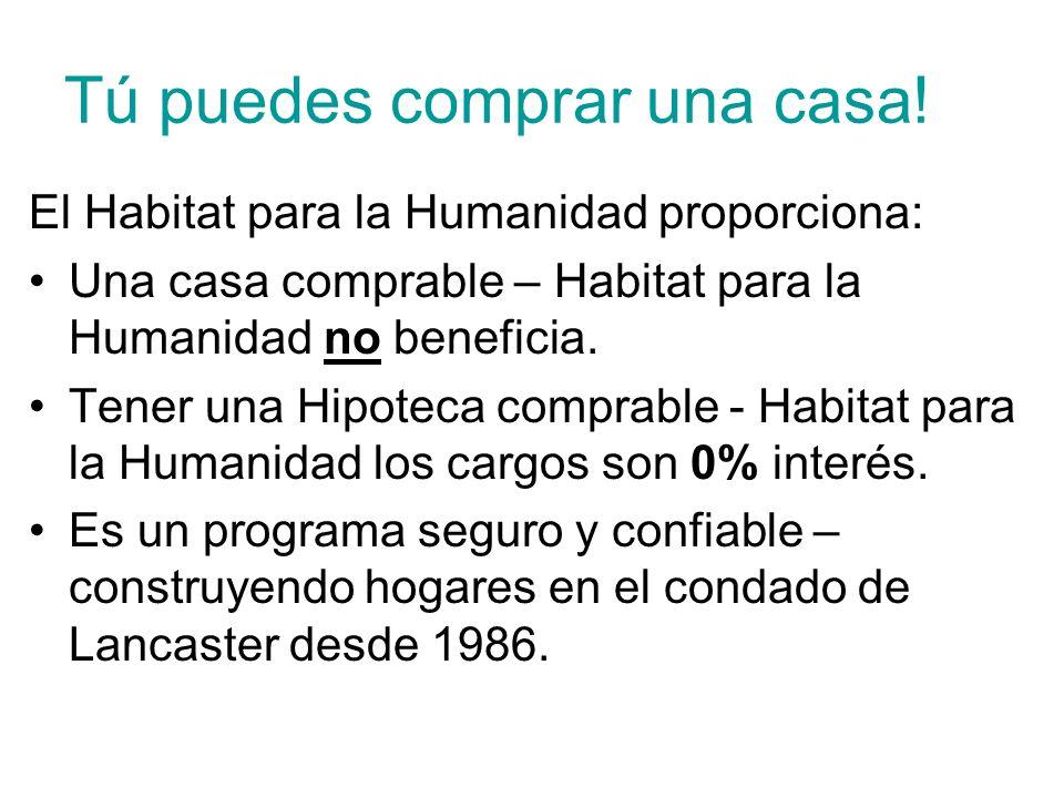 Tú puedes comprar una casa! El Habitat para la Humanidad proporciona: Una casa comprable – Habitat para la Humanidad no beneficia. Tener una Hipoteca