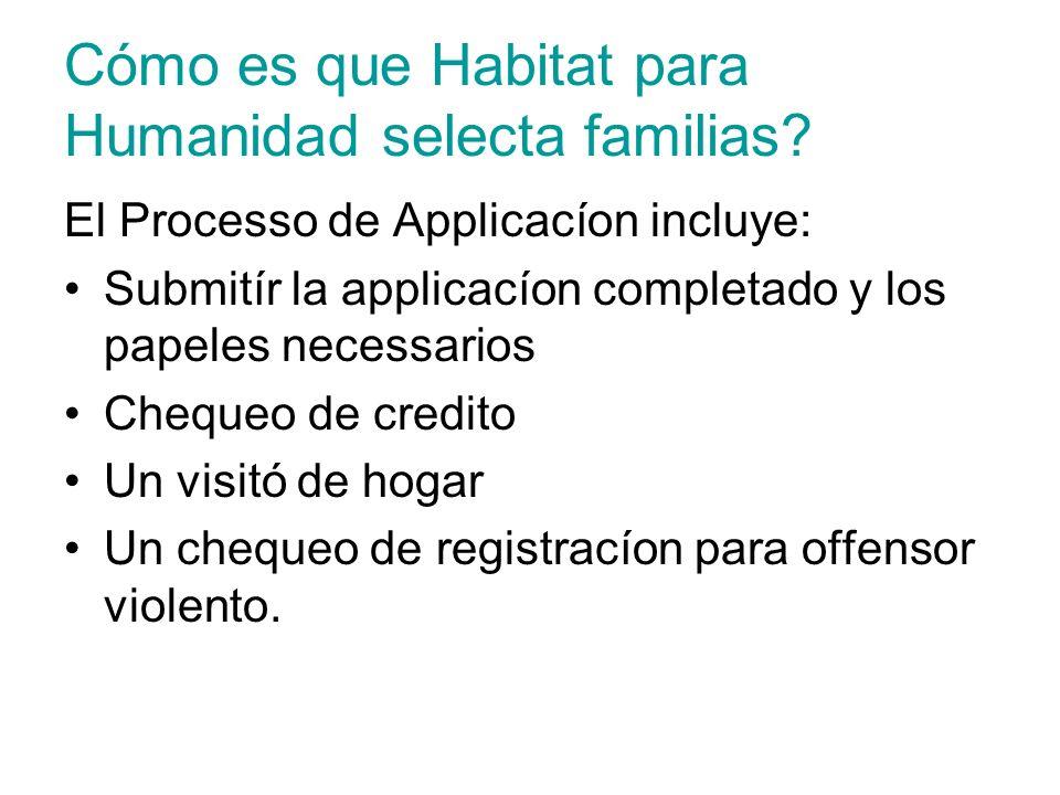 Cómo es que Habitat para Humanidad selecta familias? El Processo de Applicacíon incluye: Submitír la applicacíon completado y los papeles necessarios