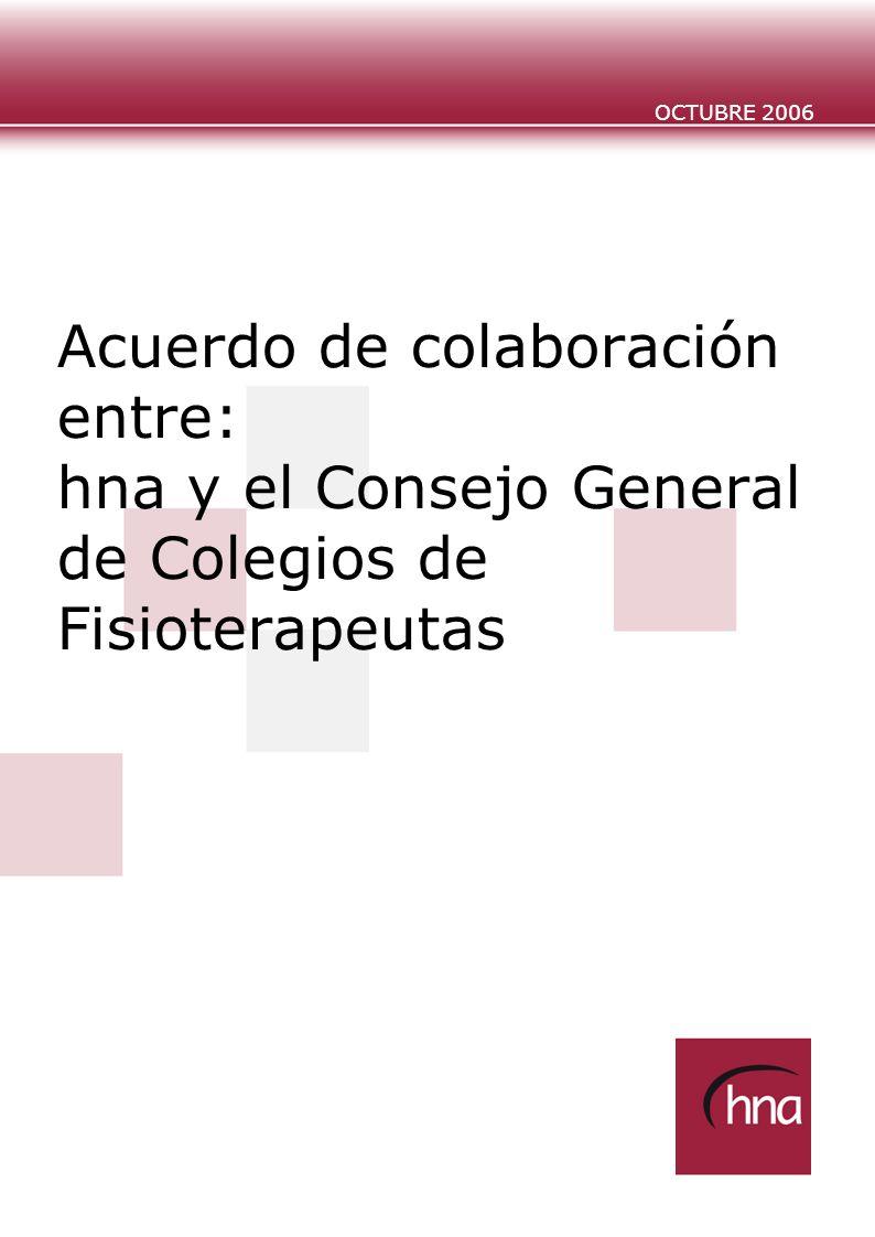 1 // OCTUBRE 2006 Acuerdo de Colaboración El presente documento contiene un resumen de las características y primas de los productos incluidos en el Acuerdo de Colaboración suscrito entre hna Mutualidad y el Consejo General de Colegios de Fisioterapeutas.