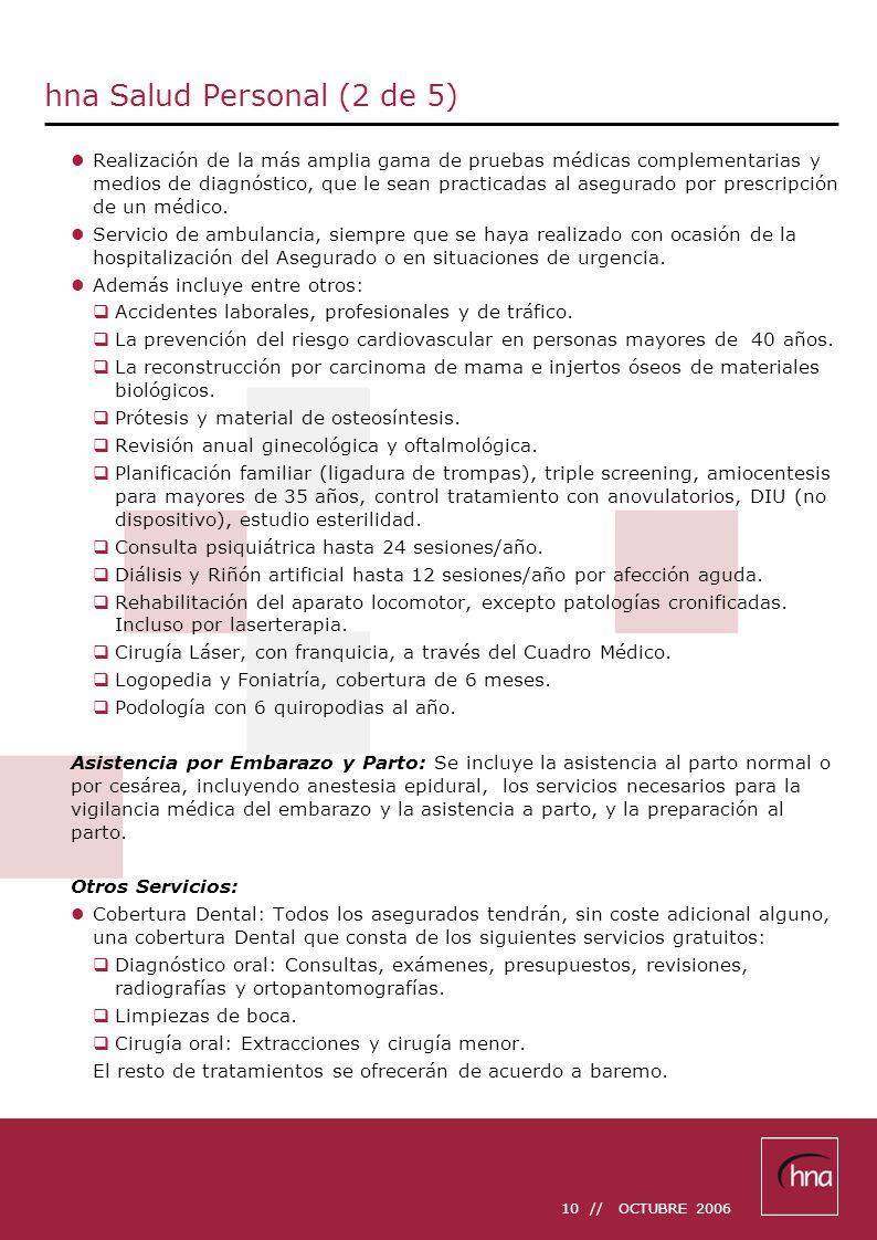 10 // OCTUBRE 2006 hna Salud Personal (2 de 5) Realización de la más amplia gama de pruebas médicas complementarias y medios de diagnóstico, que le sean practicadas al asegurado por prescripción de un médico.