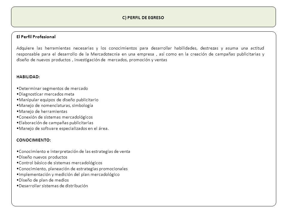 C) PERFIL DE EGRESO El Perfil Profesional Adquiere las herramientas necesarias y los conocimientos para desarrollar habilidades, destrezas y asuma una