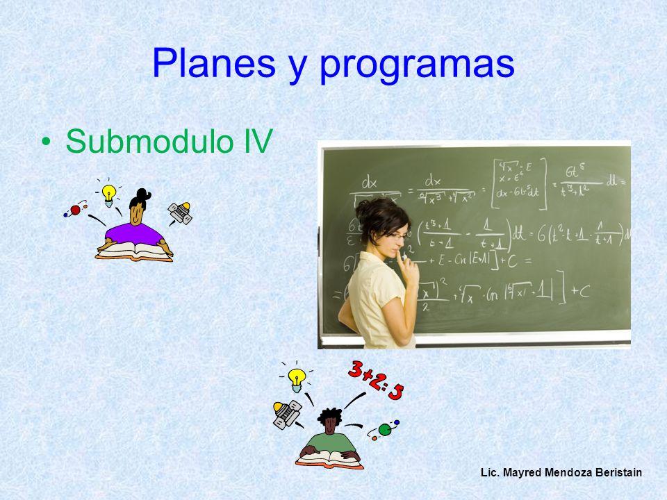 Planes y programas Submodulo IV Lic. Mayred Mendoza Beristain