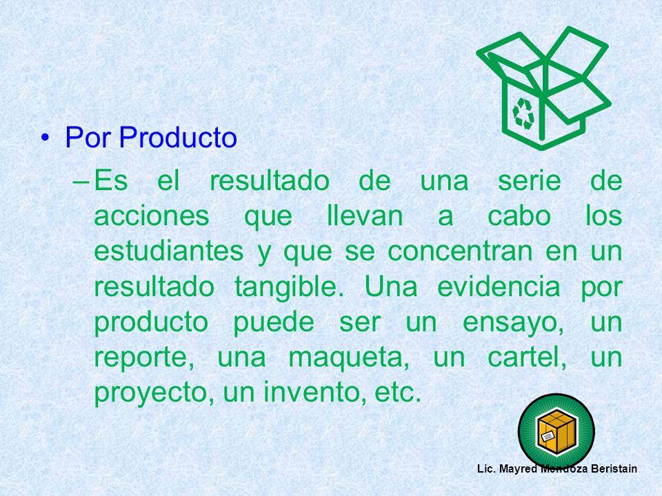 Por Producto –Es el resultado de una serie de acciones que llevan a cabo los estudiantes y que se concentran en un resultado tangible. Una evidencia p