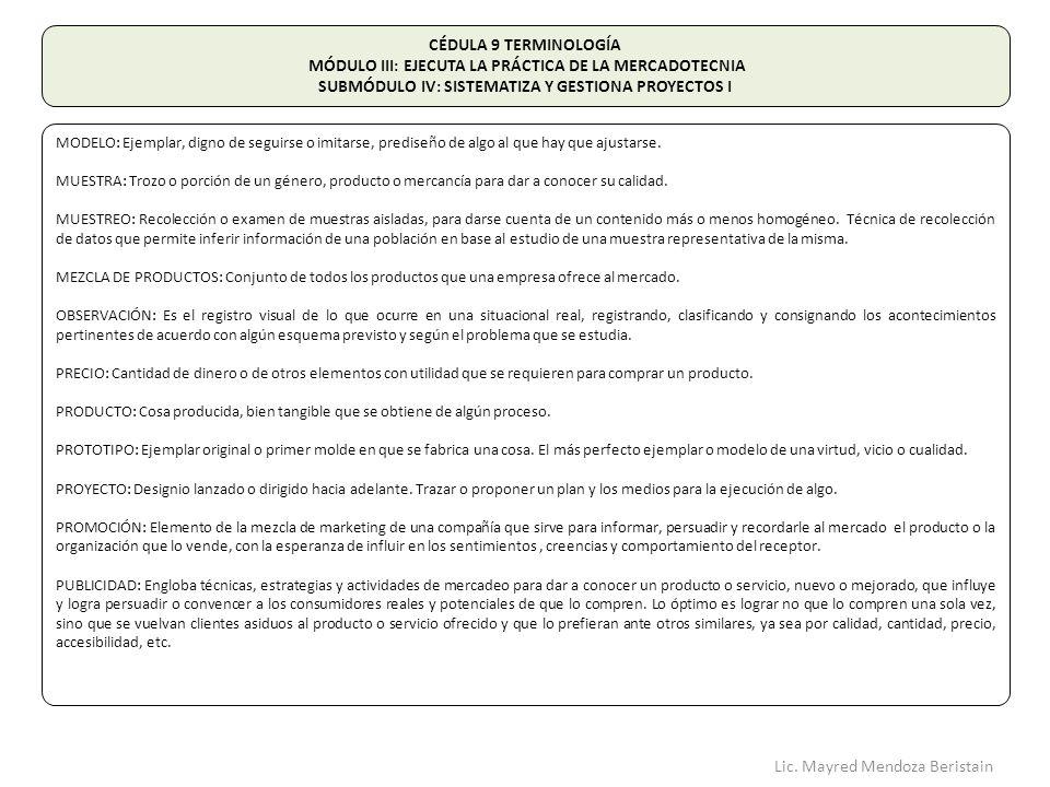 CÉDULA 9 TERMINOLOGÍA MÓDULO III: EJECUTA LA PRÁCTICA DE LA MERCADOTECNIA SUBMÓDULO IV: SISTEMATIZA Y GESTIONA PROYECTOS I MODELO: Ejemplar, digno de