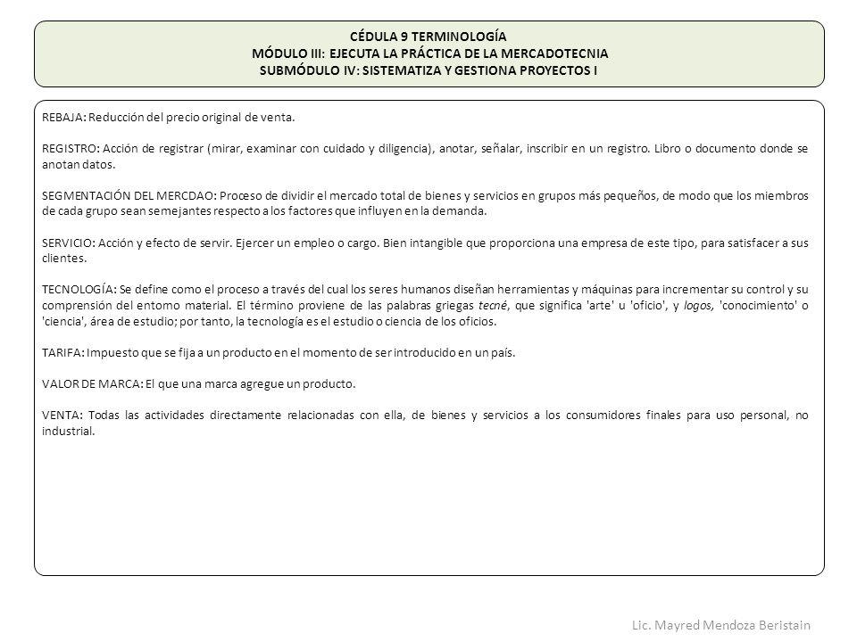 CÉDULA 9 TERMINOLOGÍA MÓDULO III: EJECUTA LA PRÁCTICA DE LA MERCADOTECNIA SUBMÓDULO IV: SISTEMATIZA Y GESTIONA PROYECTOS I REBAJA: Reducción del precio original de venta.