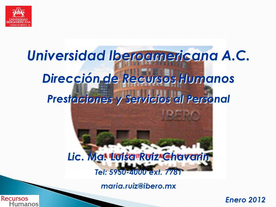 Universidad Iberoamericana A.C. Dirección de Recursos Humanos Prestaciones y Servicios al Personal Lic. Ma. Luisa Ruiz Chavarin Tel: 5950-4000 ext. 77