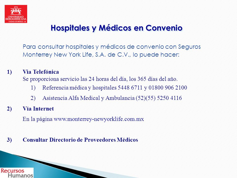 Hospitales y Médicos en Convenio Para consultar hospitales y médicos de convenio con Seguros Monterrey New York Life, S.A. de C.V., lo puede hacer: 1)