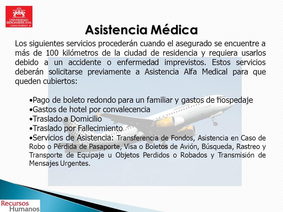 Asistencia Médica Los siguientes servicios procederán cuando el asegurado se encuentre a más de 100 kilómetros de la ciudad de residencia y requiera u