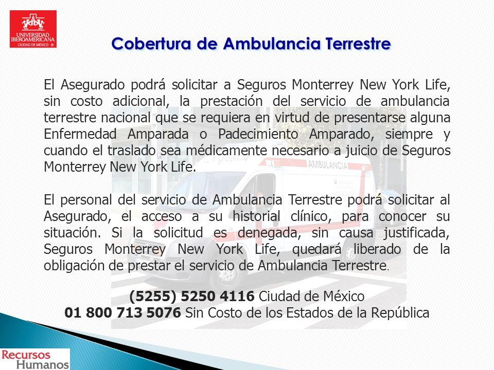 Cobertura de Ambulancia Terrestre El Asegurado podrá solicitar a Seguros Monterrey New York Life, sin costo adicional, la prestación del servicio de a