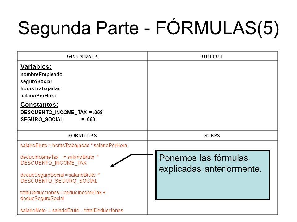 Segunda Parte - FÓRMULAS(5) GIVEN DATAOUTPUT Variables: nombreEmpleado seguroSocial horasTrabajadas salarioPorHora Constantes: DESCUENTO_INCOME_TAX =.