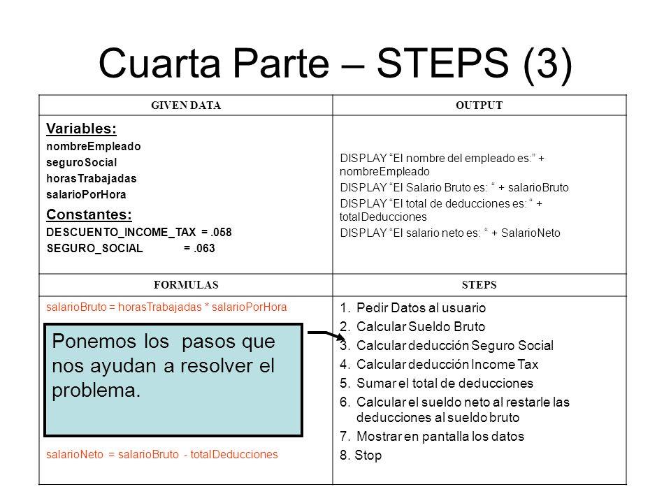 Cuarta Parte – STEPS (3) GIVEN DATAOUTPUT Variables: nombreEmpleado seguroSocial horasTrabajadas salarioPorHora Constantes: DESCUENTO_INCOME_TAX =.058