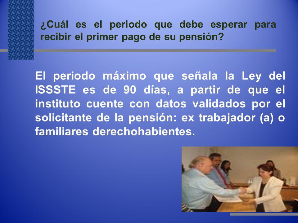El periodo máximo que señala la Ley del ISSSTE es de 90 días, a partir de que el instituto cuente con datos validados por el solicitante de la pensión: ex trabajador (a) o familiares derechohabientes.