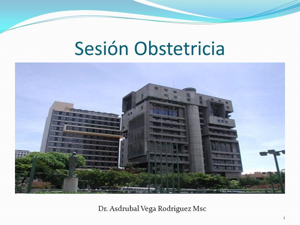 1 Dr. Asdrubal Vega Rodriguez Msc Sesión Obstetricia