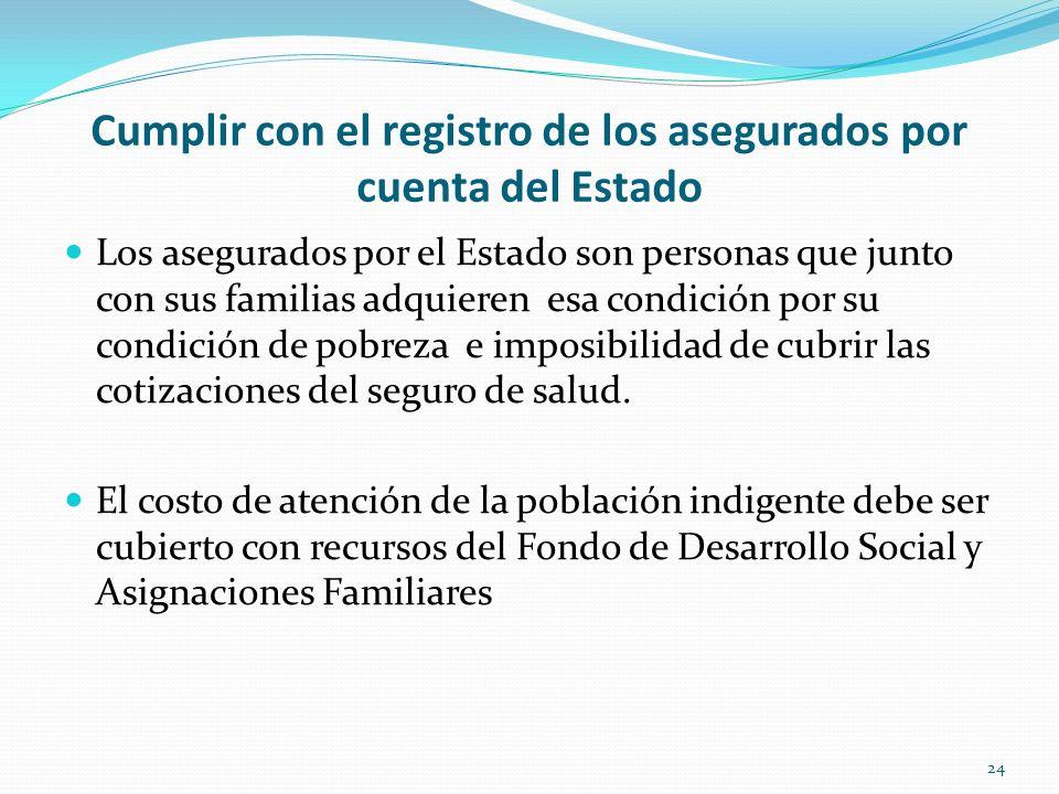 Cumplir con el registro de los asegurados por cuenta del Estado Los asegurados por el Estado son personas que junto con sus familias adquieren esa con