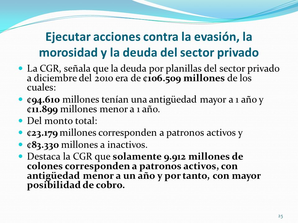 Ejecutar acciones contra la evasión, la morosidad y la deuda del sector privado La CGR, señala que la deuda por planillas del sector privado a diciemb