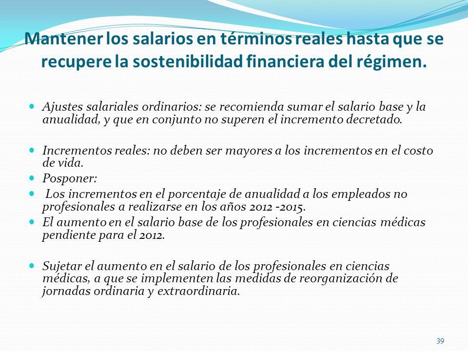 Mantener los salarios en términos reales hasta que se recupere la sostenibilidad financiera del régimen. Ajustes salariales ordinarios: se recomienda