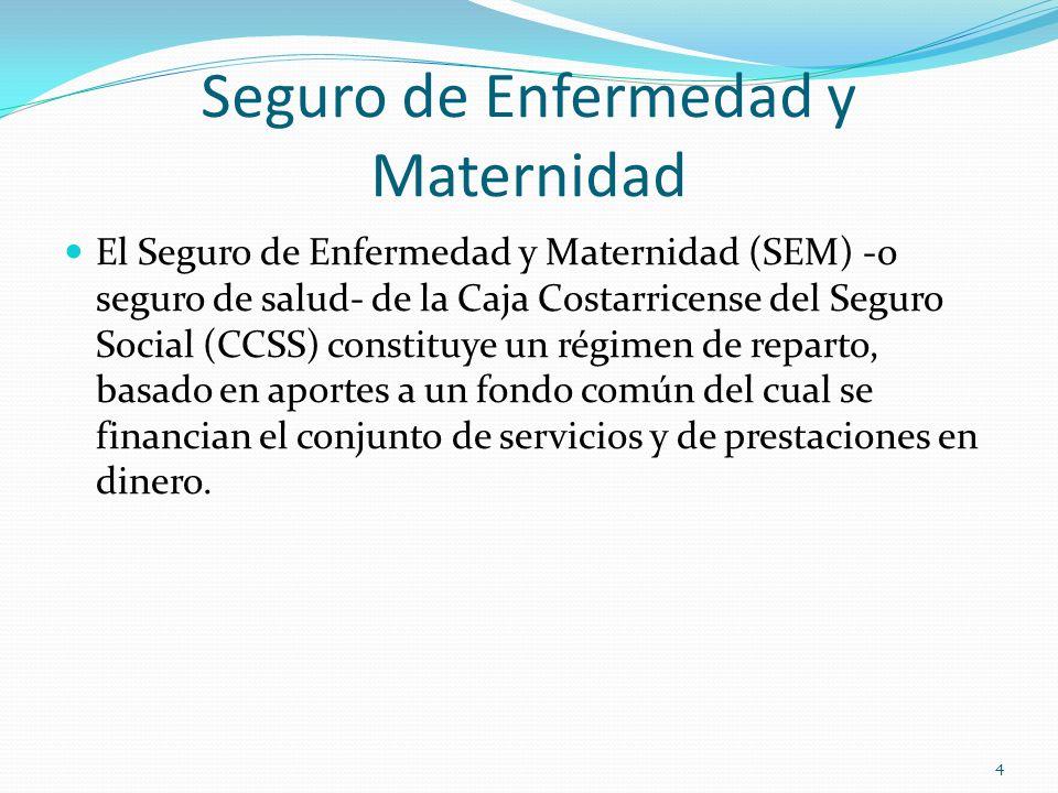 Seguro de Enfermedad y Maternidad El Seguro de Enfermedad y Maternidad (SEM) -o seguro de salud- de la Caja Costarricense del Seguro Social (CCSS) con
