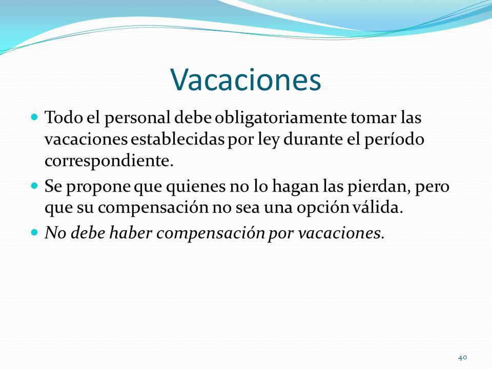 Vacaciones Todo el personal debe obligatoriamente tomar las vacaciones establecidas por ley durante el período correspondiente. Se propone que quienes