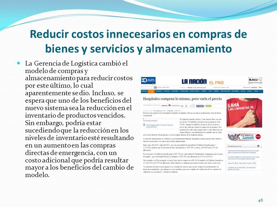 Reducir costos innecesarios en compras de bienes y servicios y almacenamiento La Gerencia de Logística cambió el modelo de compras y almacenamiento pa