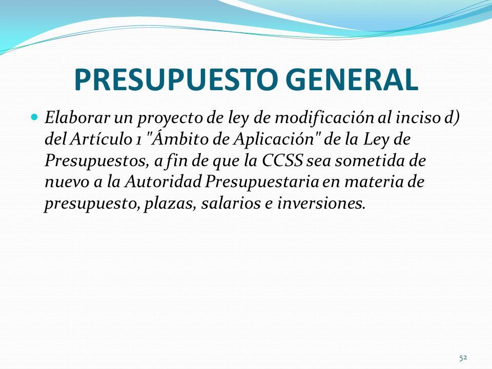 PRESUPUESTO GENERAL Elaborar un proyecto de ley de modificación al inciso d) del Artículo 1