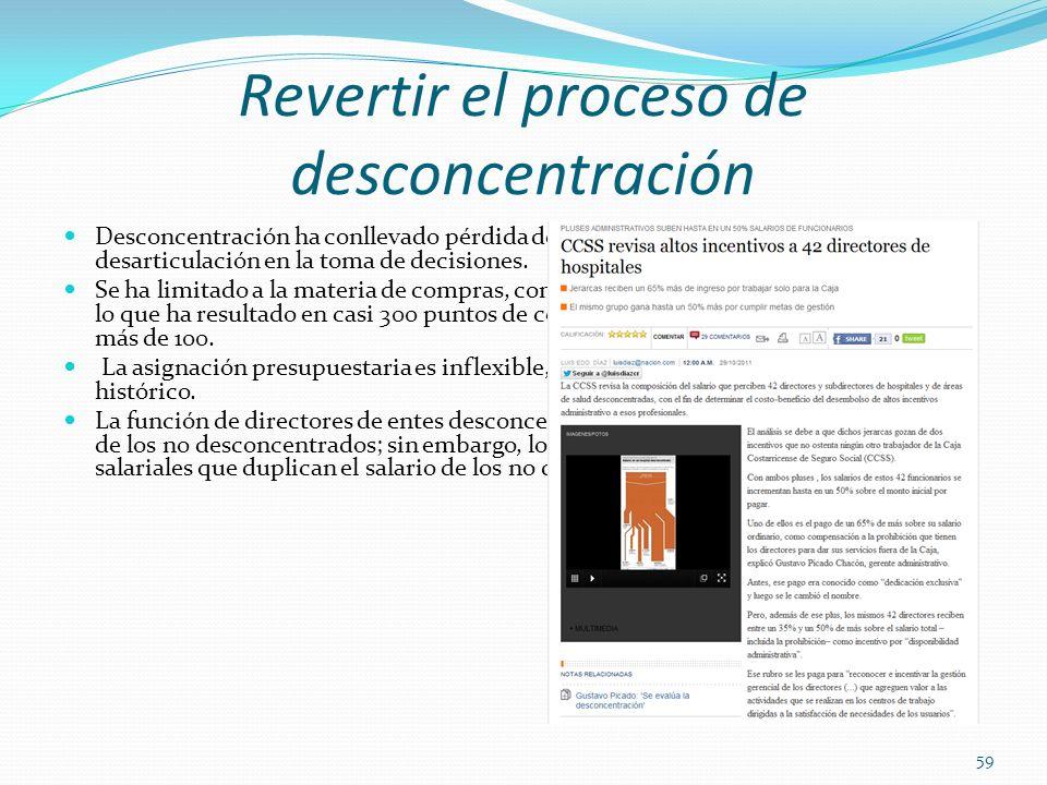 Revertir el proceso de desconcentración Desconcentración ha conllevado pérdida de economías de escala y contribuido a la desarticulación en la toma de