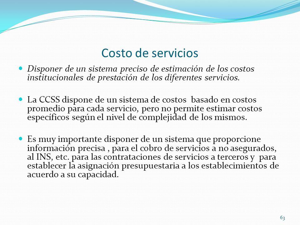 Costo de servicios Disponer de un sistema preciso de estimación de los costos institucionales de prestación de los diferentes servicios. La CCSS dispo
