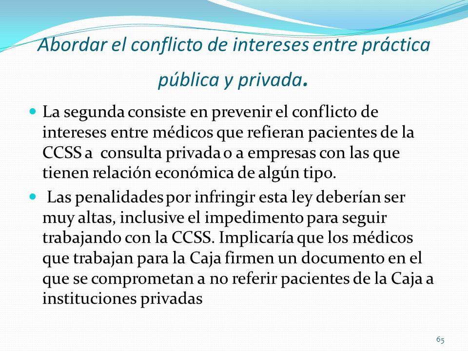 Abordar el conflicto de intereses entre práctica pública y privada. La segunda consiste en prevenir el conflicto de intereses entre médicos que refier