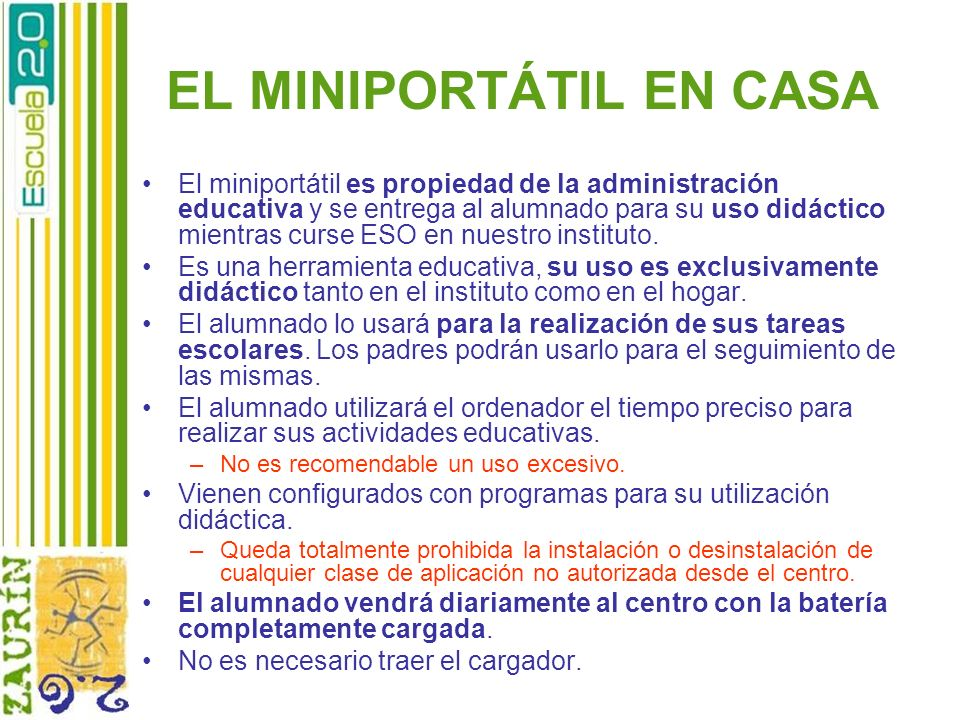 EL MINIPORTÁTIL EN CASA El miniportátil es propiedad de la administración educativa y se entrega al alumnado para su uso didáctico mientras curse ESO