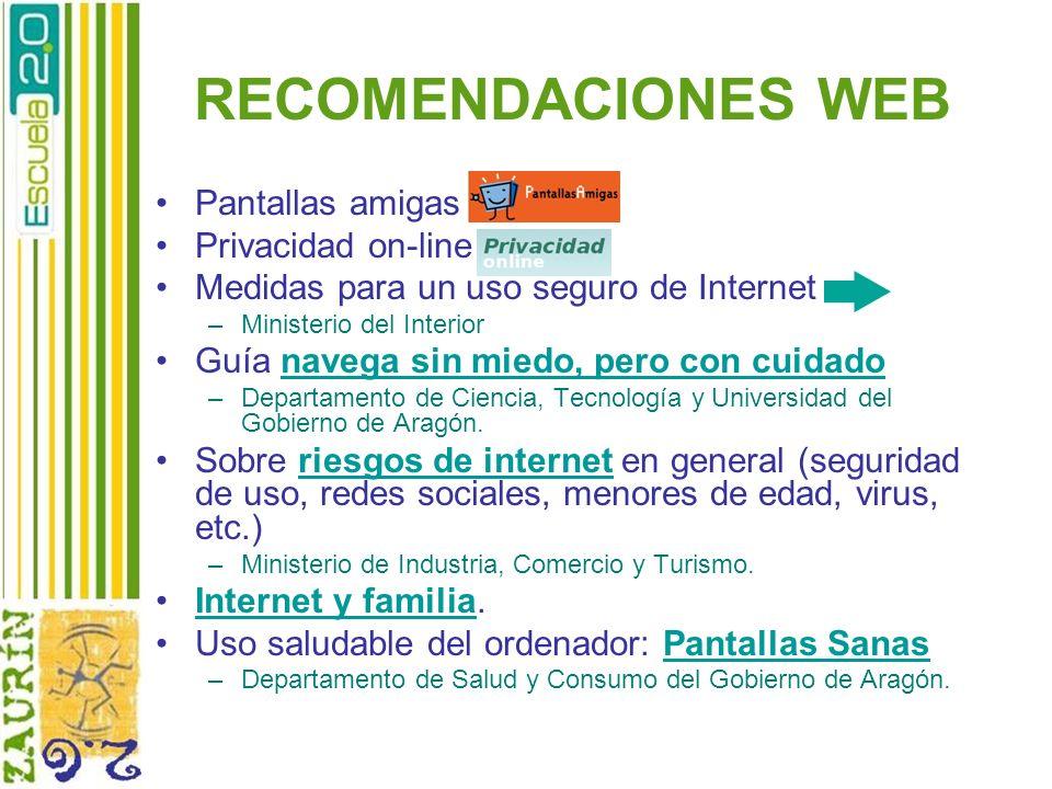 RECOMENDACIONES WEB Pantallas amigas Privacidad on-line Medidas para un uso seguro de Internet –Ministerio del Interior Guía navega sin miedo, pero co
