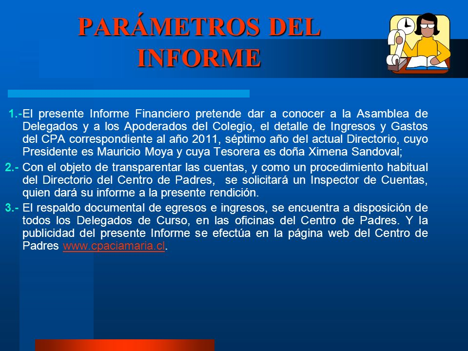 PARÁMETROS DEL INFORME 1.-El presente Informe Financiero pretende dar a conocer a la Asamblea de Delegados y a los Apoderados del Colegio, el detalle