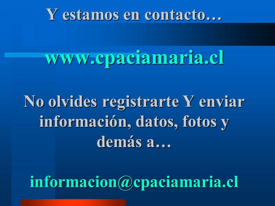 Y estamos en contacto… www.cpaciamaria.cl No olvides registrarte Y enviar información, datos, fotos y demás a… informacion@cpaciamaria.cl