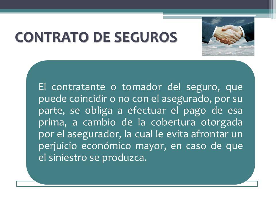 CONTRATO DE SEGUROS El contratante o tomador del seguro, que puede coincidir o no con el asegurado, por su parte, se obliga a efectuar el pago de esa