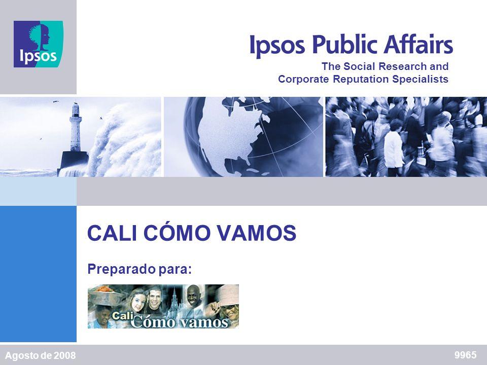 Ipsos – Napoleón Franco The Social Research and Corporate Reputation Specialists 1 The Social Research and Corporate Reputation Specialists CALI CÓMO VAMOS Preparado para: 9965 Agosto de 2008