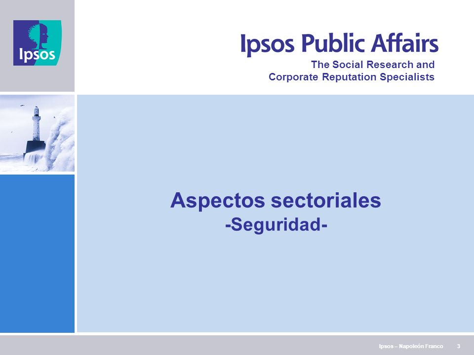 Ipsos – Napoleón Franco The Social Research and Corporate Reputation Specialists 3 Aspectos sectoriales -Seguridad-
