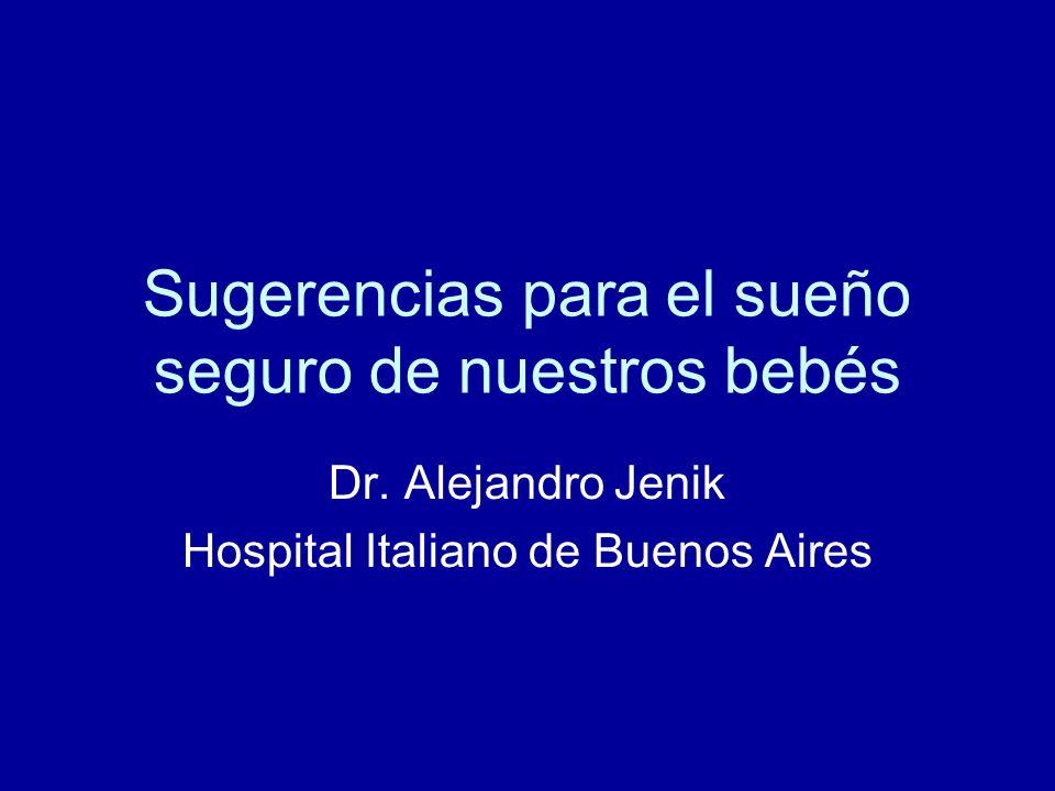 Sugerencias para el sueño seguro de nuestros bebés Dr. Alejandro Jenik Hospital Italiano de Buenos Aires