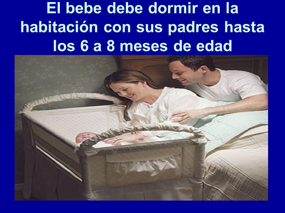 El bebe debe dormir en la habitación con sus padres hasta los 6 a 8 meses de edad