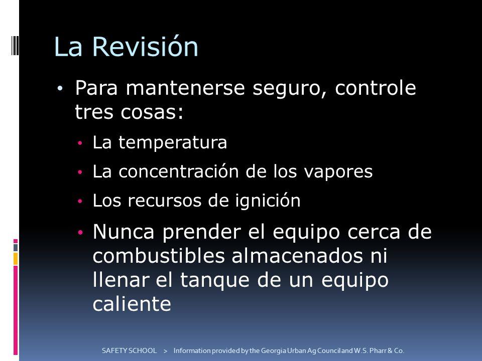 La Revisión Para mantenerse seguro, controle tres cosas: La temperatura La concentración de los vapores Los recursos de ignición Nunca prender el equi