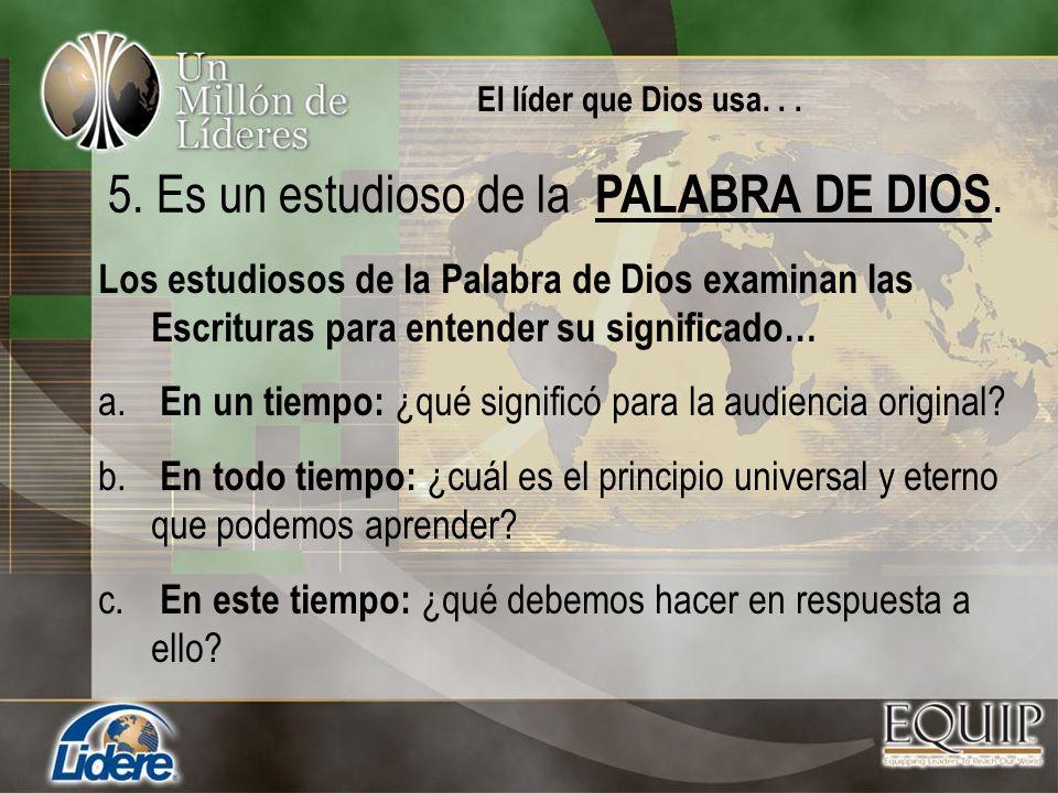 5. Es un estudioso de la PALABRA DE DIOS. Los estudiosos de la Palabra de Dios examinan las Escrituras para entender su significado… a. En un tiempo: