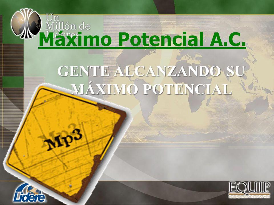 Máximo Potencial A.C. GENTE ALCANZANDO SU MÁXIMO POTENCIAL