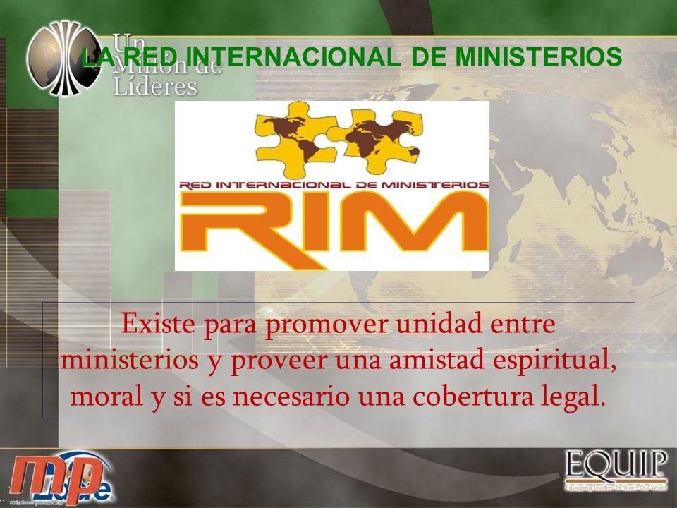 LA RED INTERNACIONAL DE MINISTERIOS Existe para promover unidad entre ministerios y proveer una amistad espiritual, moral y si es necesario una cobert