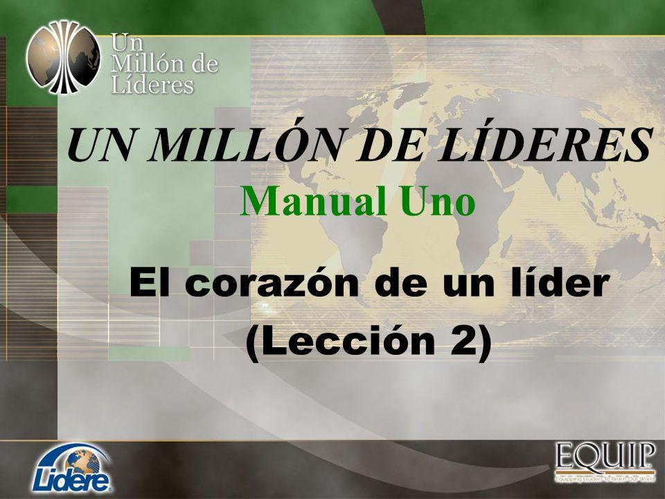 UN MILLÓN DE LÍDERES Manual Uno El corazón de un líder (Lección 2)