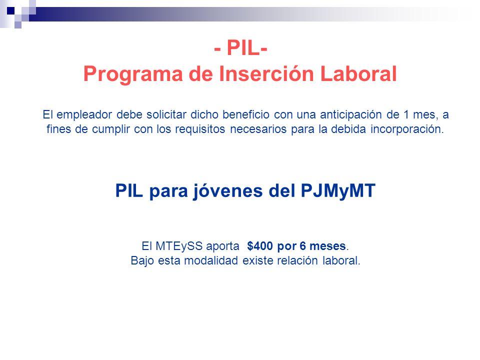 - PIL- Programa de Inserción Laboral El empleador debe solicitar dicho beneficio con una anticipación de 1 mes, a fines de cumplir con los requisitos