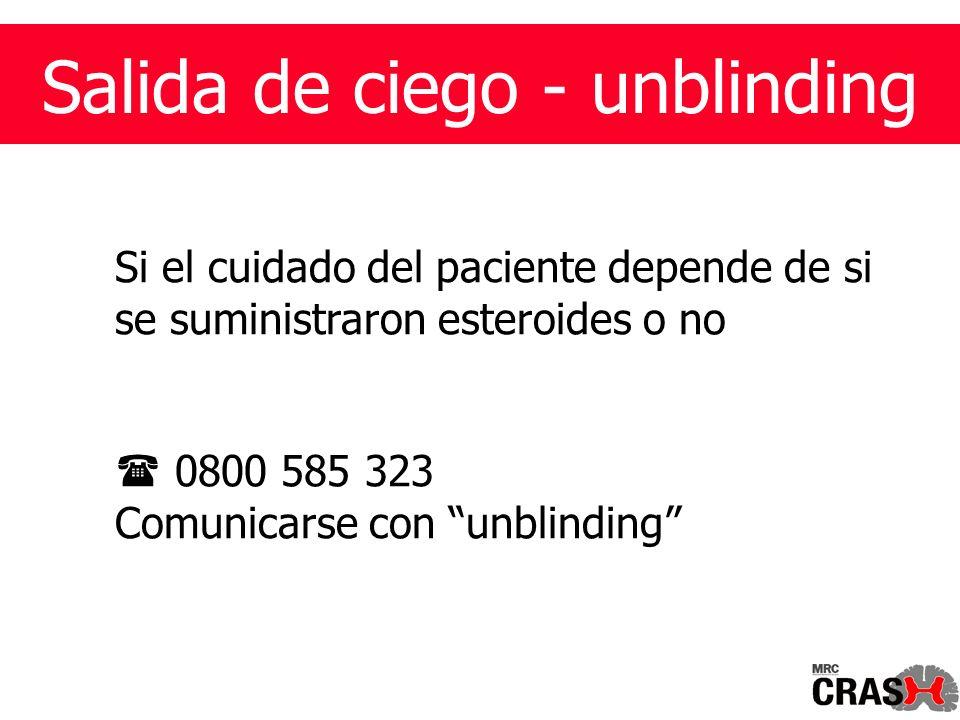 Salida de ciego - unblinding Si el cuidado del paciente depende de si se suministraron esteroides o no 0800 585 323 Comunicarse con unblinding