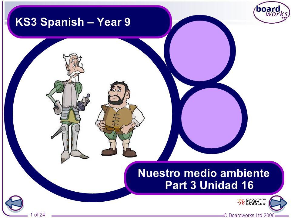 © Boardworks Ltd 2006 1 of 24 KS3 Spanish – Year 9 Nuestro medio ambiente Part 3 Unidad 16