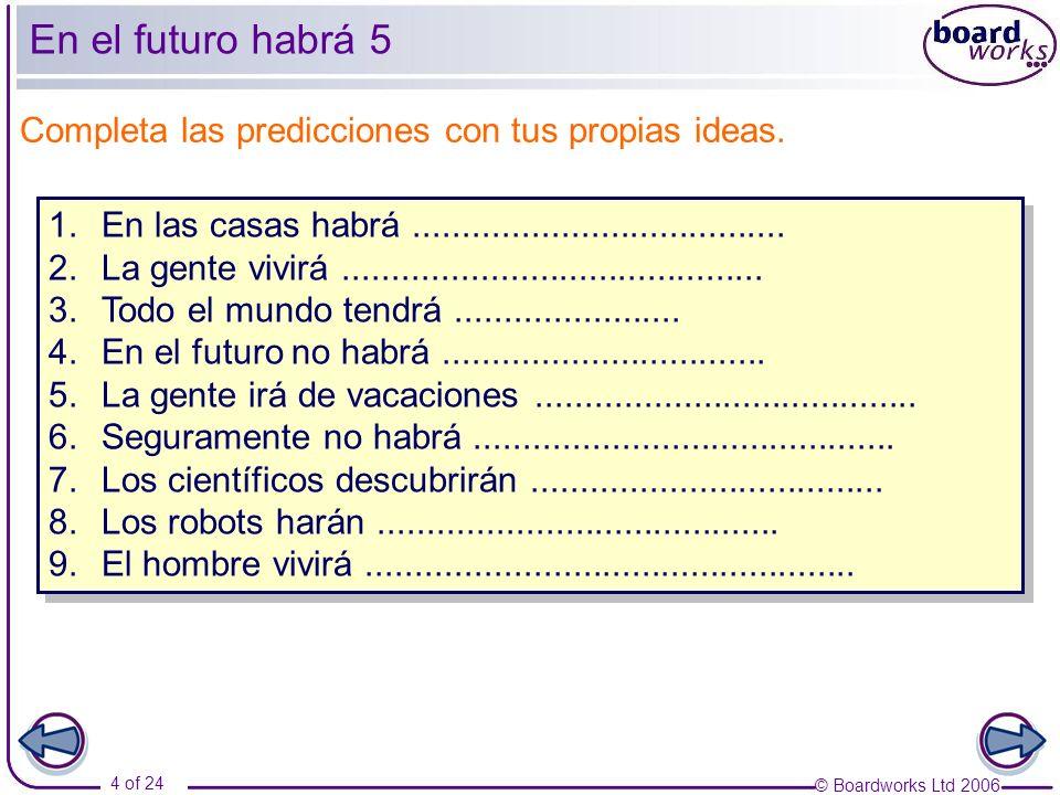 © Boardworks Ltd 2006 5 of 24 En el futuro habrá 6 ¿Qué opinas sobre estas predicciones del futuro.