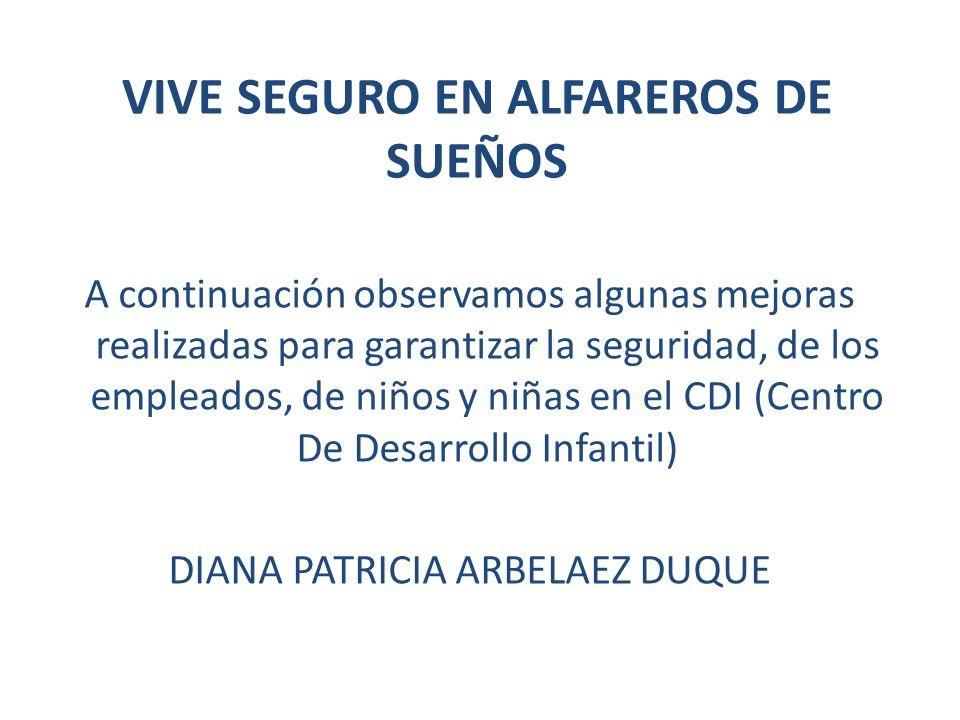 VIVE SEGURO EN ALFAREROS DE SUEÑOS A continuación observamos algunas mejoras realizadas para garantizar la seguridad, de los empleados, de niños y niñ