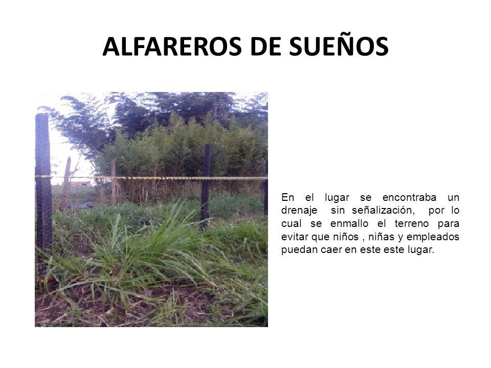 ALFAREROS DE SUEÑOS En el lugar se encontraba un drenaje sin señalización, por lo cual se enmallo el terreno para evitar que niños, niñas y empleados